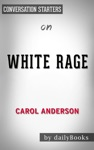 White Rage The Unspoken Truth Of Our Racial Divide By Carol Anderson  Conversation Starters