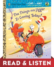 The Thinga-ma-jigger is Coming Today! (Dr. Seuss/Cat in the Hat): Read & Listen Edition