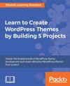 Learn To Create WordPress Themes By Building 5 Projects