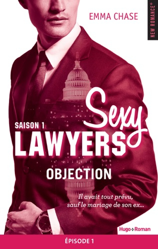 Emma Chase - Sexy Lawyers Saison 1 Episode 1 Objection