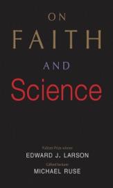 On Faith and Science - Edward J. Larson & Michael Ruse by  Edward J. Larson & Michael Ruse PDF Download