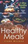 Healthy Meals 2 Ultra Healthy Diets Vegan And Paleolithic