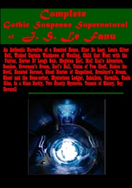 COMPLETE GOTHIC SUSPENSE SUPERNATURAL OF J. S. LE FANU