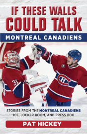 If These Walls Could Talk: Montreal Canadiens book