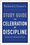 Richard J Fosters Study Guide For Celebration Of Discipline