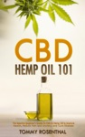 CBD Hemp Oil 101 The Essential Beginners Guide To CBD And Hemp Oil To Improve Health Reduce Pain And Anxiety And Cure Illnesses