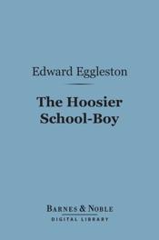 Download and Read Online The Hoosier School-Boy (Barnes & Noble Digital Library)