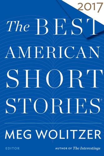 Meg Wolitzer & Heidi Pitlor - The Best American Short Stories 2017