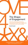 The Shape Of Engagement The Art Of Building Enduring Connections With Your Customers Employees And Communities
