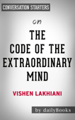 The Code of the Extraordinary Mind: 10 Unconventional Laws to Redefine Your Life and Succeed On Your Own Terms by Vishen Lakhiani-  Conversation Starters