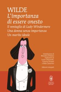 L'importanza di essere onesto - Il ventaglio di Lady Windermere - Una donna senza importanza - Un marito ideale Book Cover