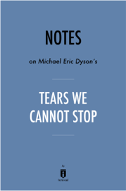 Notes on Michael Eric Dyson's Tears We Cannot Stop by Instaread