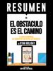 El Obstaculo es el Camino (The Obstacle is The Way): Resumen del libro de Ryan Holiday - Sapiens Editorial