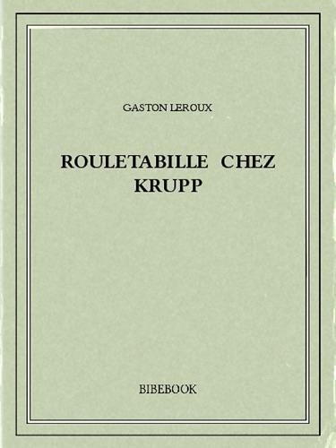 Gaston Leroux - Rouletabille chez Krupp