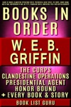 WEB Griffin Books In Order Badge Of Honor Clandestine Operations Series Presidential Agent Series The Corps Honor Bound Men At War Brotherhood Of War MASH Standalone Novels Nonfiction Plus A WEB Griffin Biography