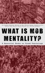WHAT IS MOB MENTALITY - 8 Essential Books On Crowd Psychology