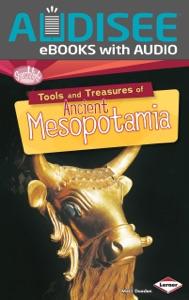 Tools and Treasures of Ancient Mesopotamia (Enhanced Edition)