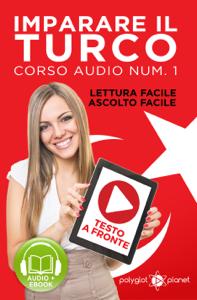 Imparare il Turco - Lettura Facile - Ascolto Facile - Testo a Fronte: Turco Corso Audio Num. 1 [Learn Turkish - Easy Reading - Easy Listening] Copertina del libro