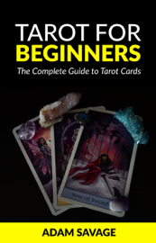 Tarot for Beginners: The Complete Guide to Tarot Cards