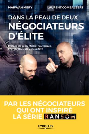 Dans la peau de deux négociateurs d'élite - Laurent Combalbert & Marwan Mery
