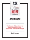 Ask More The Power Of Questions To Open Doors Uncover Solutions And Spark Change