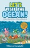 Let's Visit The Ocean! A Children's EBook With Pictures Of Ocean Animals And Marine Life (A Child's 0-5 Age Group Reading Picture Book Series)
