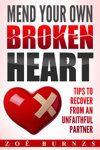 Mend Your Own Broken Heart:   Tips for Recovering from an Unfaithful Partner