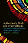 Authentically Black And Truly Catholic