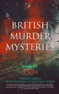 BRITISH MURDER MYSTERIES Boxed Set: 350+ Thriller Classics, Detective Novels & True Crime Stories