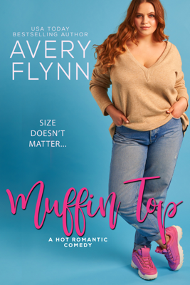Avery Flynn - Muffin Top (A BBW Romantic Comedy) book