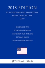 Renewable Fuel Standard Program Standards For 2018 And Biomass Based Diesel Volume For 2019 Us Environmental Protection Agency Regulation Epa 2018 Edition