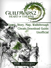 GUILD WARS 2 HEART OF THORNS GAME, STORY, MAP, WALKTHROUGH, CHEATS, DOWNLOAD GUIDE UNOFFICIAL