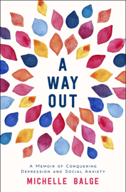A Way Out: A Memoir of Conquering Depression and Social Anxiety - Michelle Balge book summary