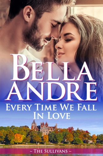 Bella Andre - Every Time We Fall In Love (The New York Sullivans)