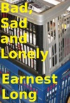 Bad Sad And Lonely