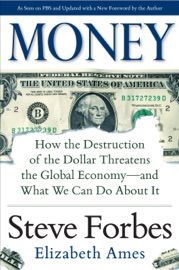 MONEY: HOW THE DESTRUCTION OF THE DOLLAR THREATENS THE GLOBAL ECONOMY — AND WHAT WE CAN DO ABOUT IT