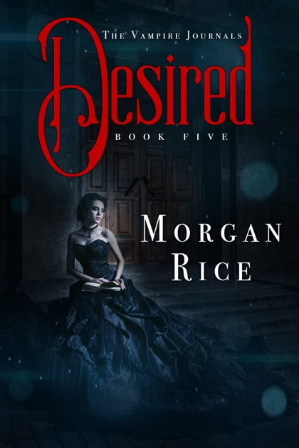 Desired Book 5 In The Vampire Journals By Morgan Rice On Apple