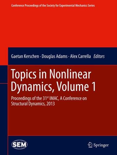 Gaetan Kerschen, Douglas Adams & Alex Carrella - Topics in Nonlinear Dynamics, Volume 1