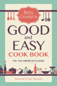 Betty Crocker's Good and Easy Cook Book Summary