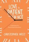 Love Is Patient But Im Not