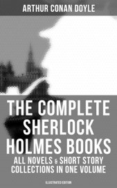 The Complete Sherlock Holmes Books All Novels Short Story Collections In One Volume Illustrated Edition