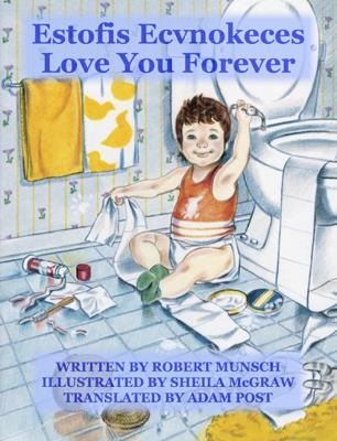 Love You Forever - Estofis Ecvnokares - Adam Post, Robert Munsch, Sheila McGraw & Rosemary Maxey book
