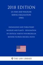 Endangered And Threatened Wildlife And Plants - Designation Of Critical Habitat For Brickellia Mosieri (Florida Brickell-bush) (US Fish And Wildlife Service Regulation) (FWS) (2018 Edition)