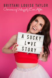 A Sucky Love Story: Overcoming Unhappily Ever After - Brittani Louise Taylor book summary