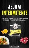 Jejum Intermitente: Tudo o que precisa de saber para perder peso e ter uma vida Book Cover