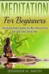 Meditation For Beginners A Step By Step Guide To Calming Your Mind Reducing Stress And Living Longer Starting Today