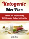 Ketogenic Diet Plan Advanced Diet Program For Easy Weight Loss Using The Keto Nutrition Plan