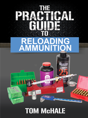The Practical Guide to Reloading Ammunition - Tom McHale book