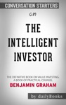 The Intelligent Investor The Definitive Book On Value Investing A Book Of Practical Counsel By Benjamin Graham  Conversation Starters