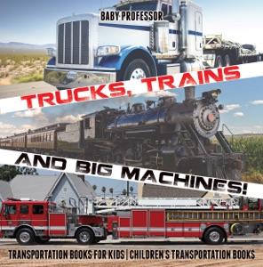 Trucks, Trains and Big Machines! Transportation Books for Kids  Children's Transportation Books